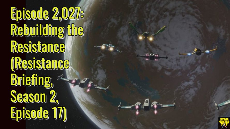 2027-star-wars-resistance-briefing-rebuilding-the-resistance-yt