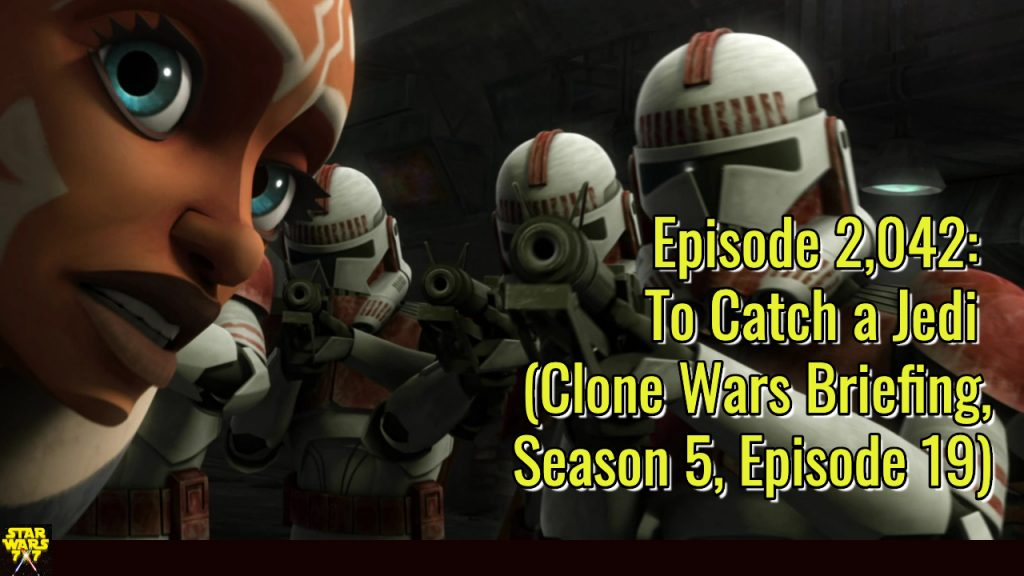 2042-star-wars-clone-wars-briefing-to-catch-a-jedi-yt