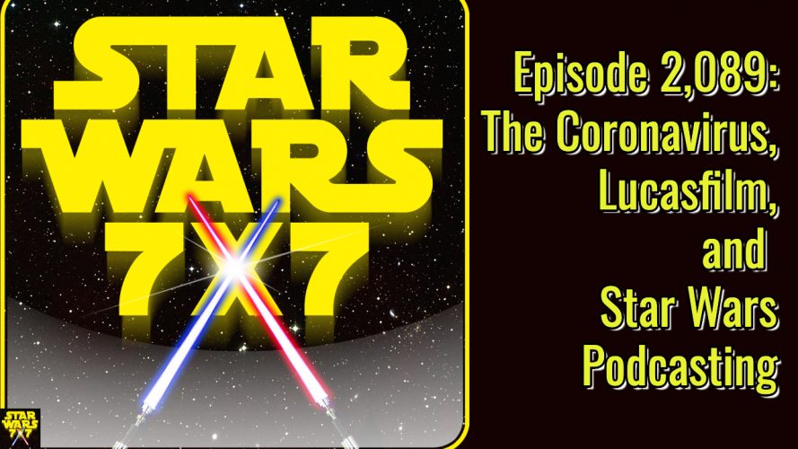 Episode 2,089: The Coronavirus, Lucasfilm, and Star Wars Podcasting