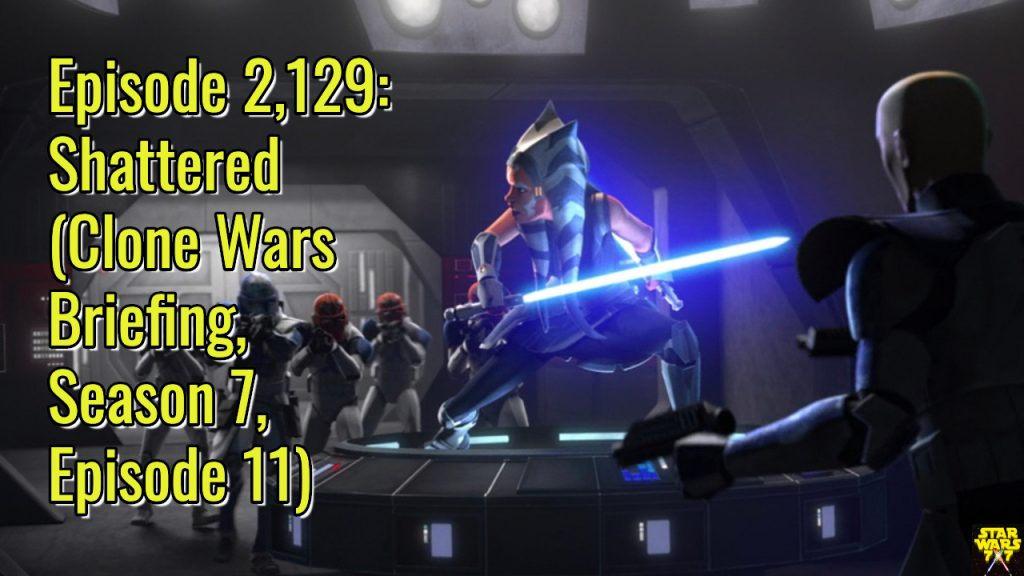 2129-star-wars-clone-wars-briefing-shattered-yt
