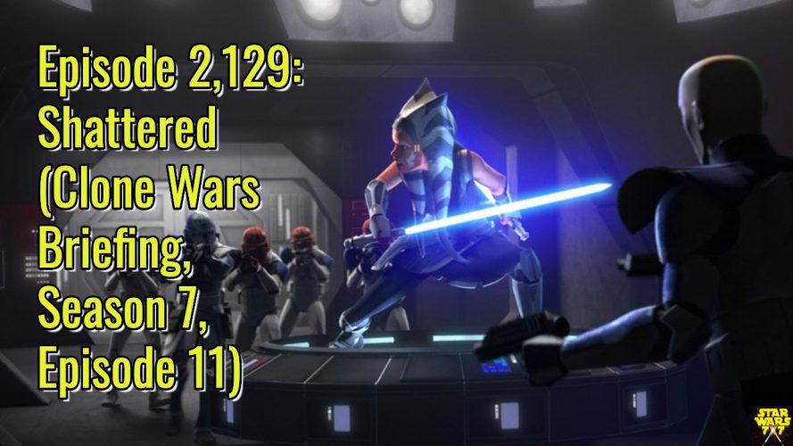 2129-star-wars-clone-wars-briefing-shattered-yt