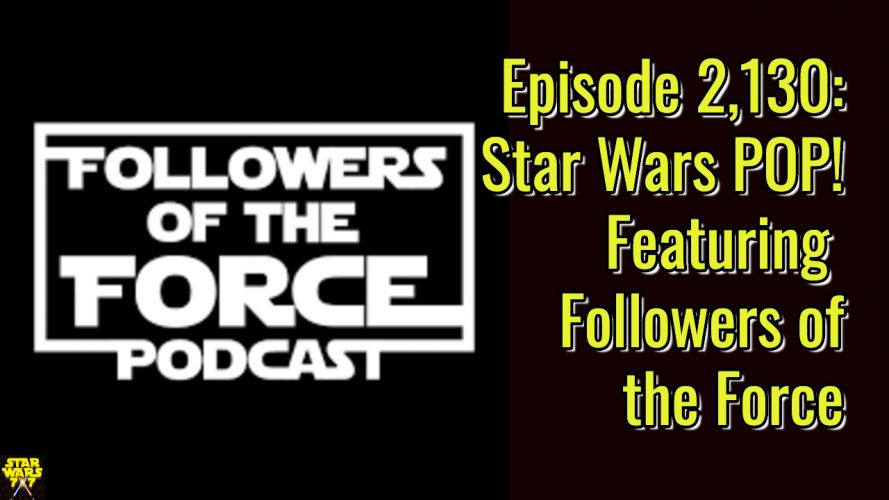 2130-star-wars-pop-followers-of-the-force-yt