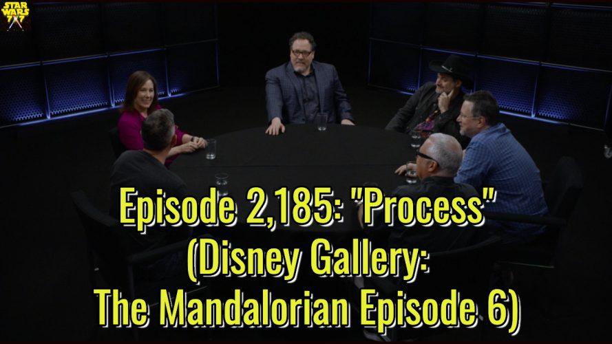 "Episode 2,185: ""Process"" (Disney Gallery: The Mandalorian Episode 6)"