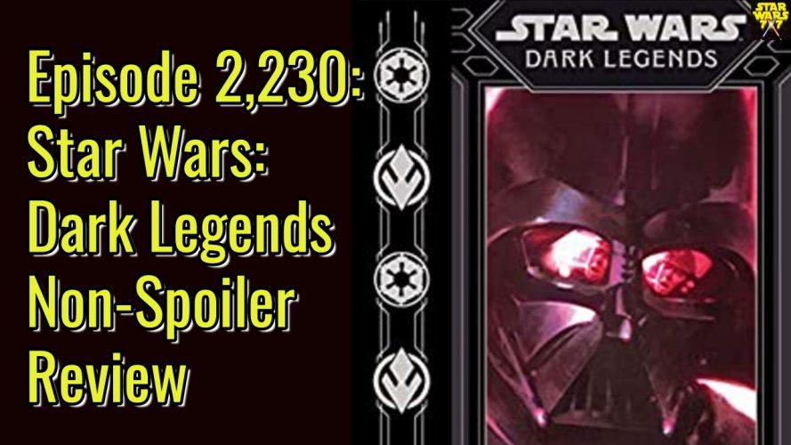 2230-star-wars-dark-legends-non-spoiler-review-yt