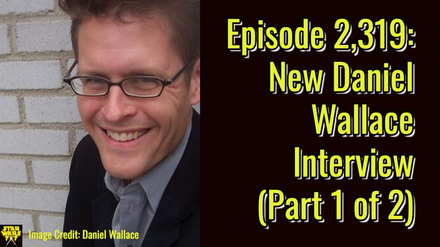 2319-star-wars-daniel-wallace-interview-yt
