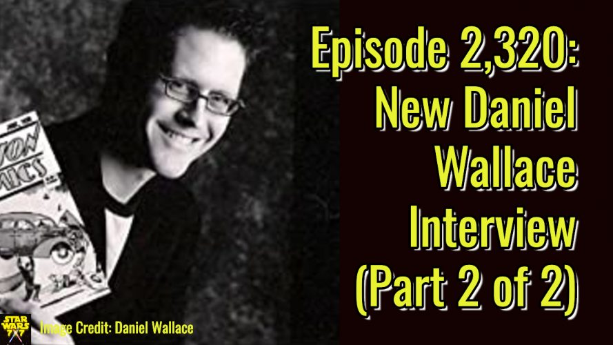 2320-star-wars-daniel-wallace-interview-yt
