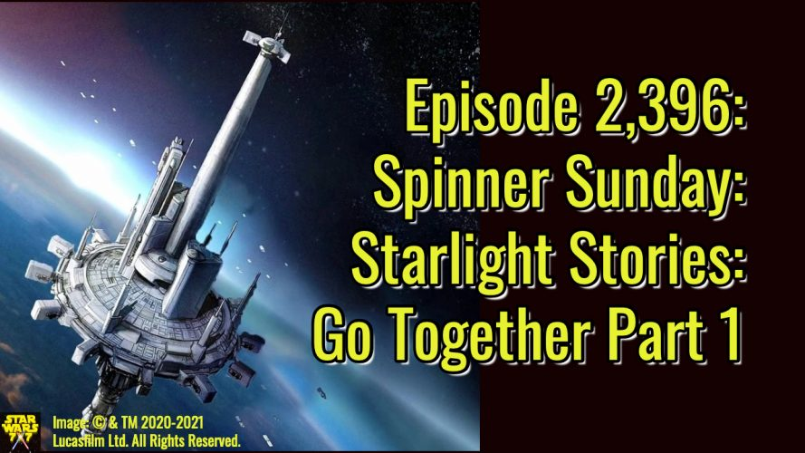 2396-star-wars-spinner-sunday-starlight-stories-go-together-yt