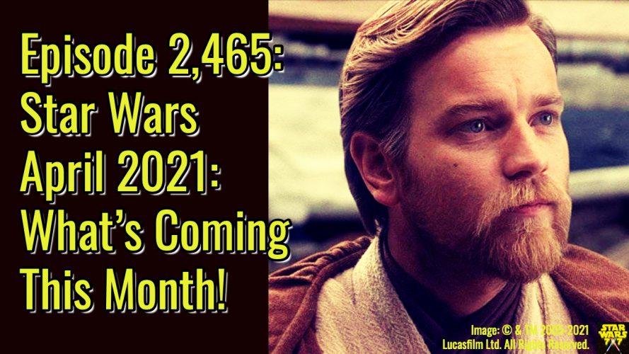 2465-star-wars-april-2021-preview-yt