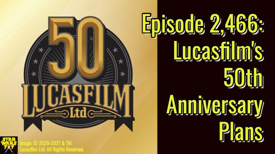 2466-star-wars-lucasfilm-50th-anniversary-yt