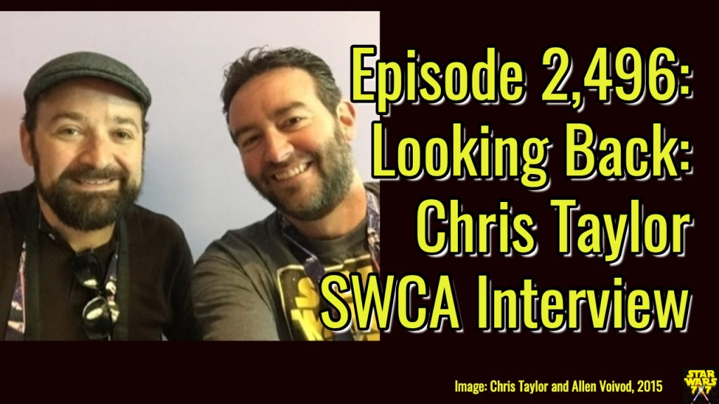 2496-star-wars-chris-taylor-celebration-2015-interview-yt