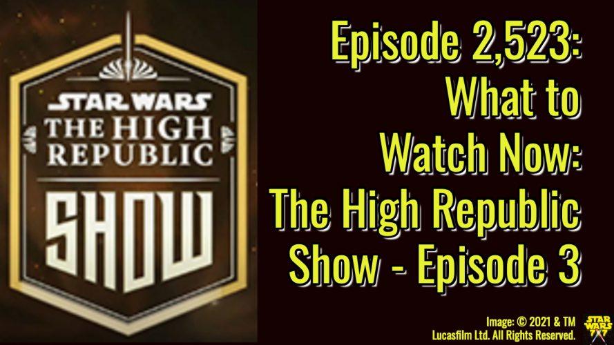 2523-star-wars-high-republic-show-episode-3-yt