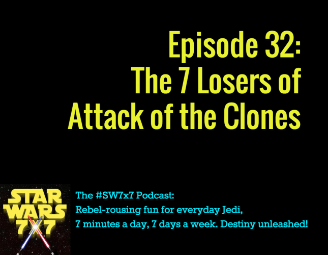 32: The 7 Losers of Attack of the Clones