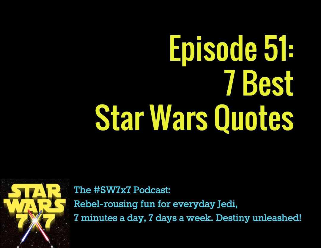 Best Star Wars Quotes 51: 7 Best Star Wars Quotes   Star Wars 7x7 Best Star Wars Quotes