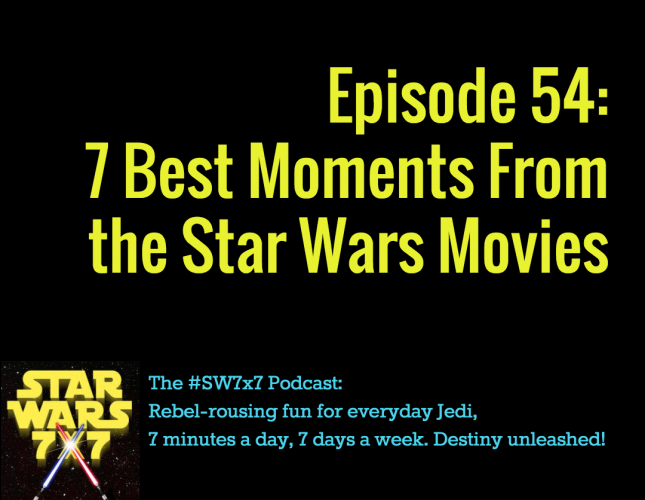 Episode 54: 7 Best Moments From the Star Wars Movies
