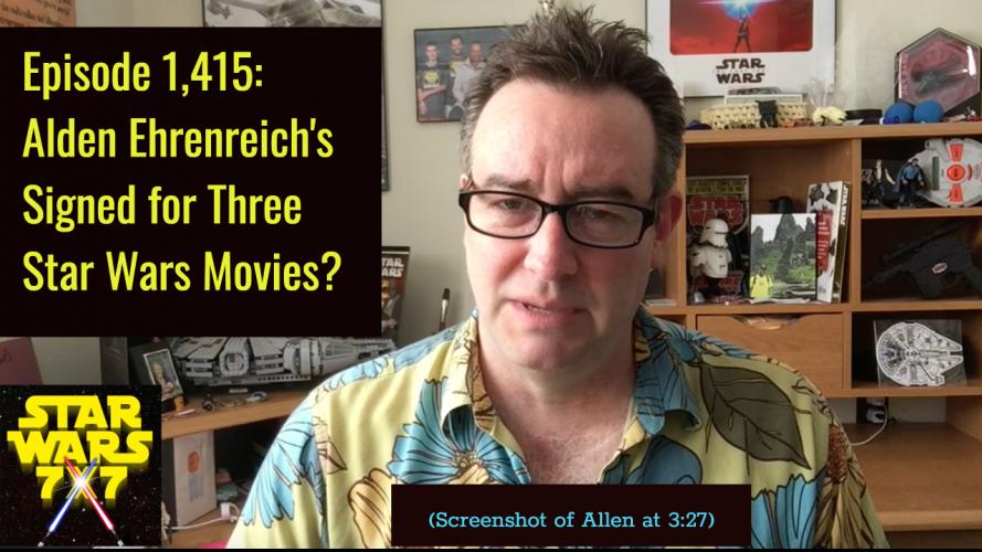 Episode 1,415: Alden Ehrenreich's Signed for Three Star Wars Movies?