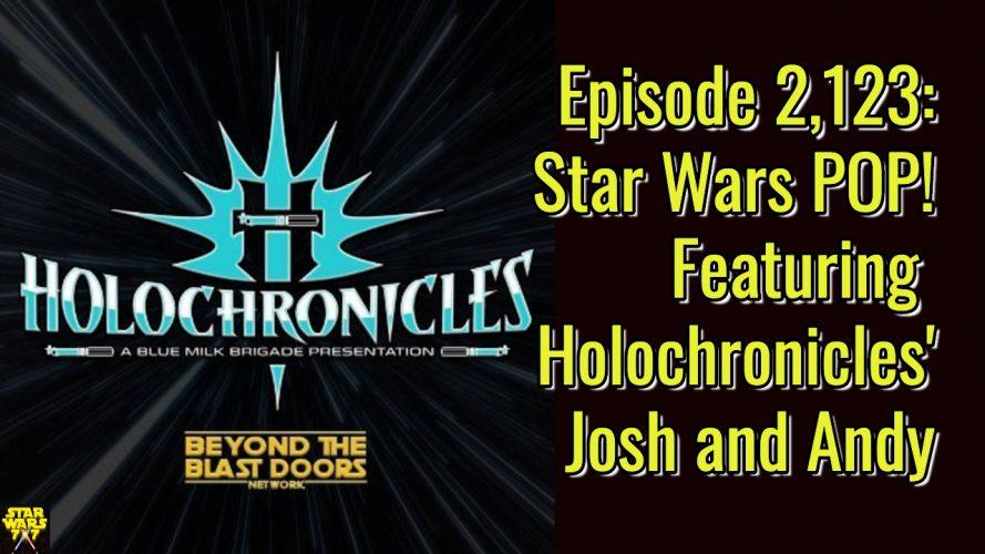 2123-star-wars-pop-holochronicles-josh-andy-yt