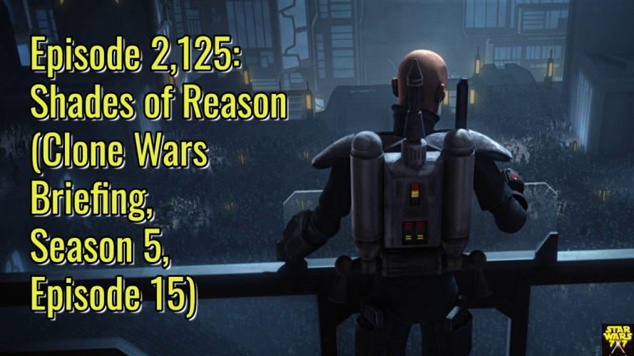 2125-star-wars-clone-wars-briefing-shades-of-reason-yt