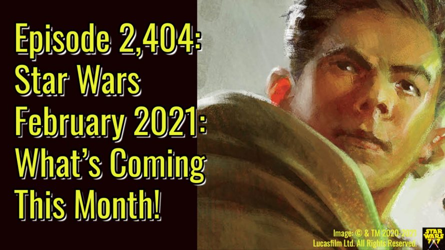 Episode 2,404: Star Wars February 2021: What's Coming This Month!