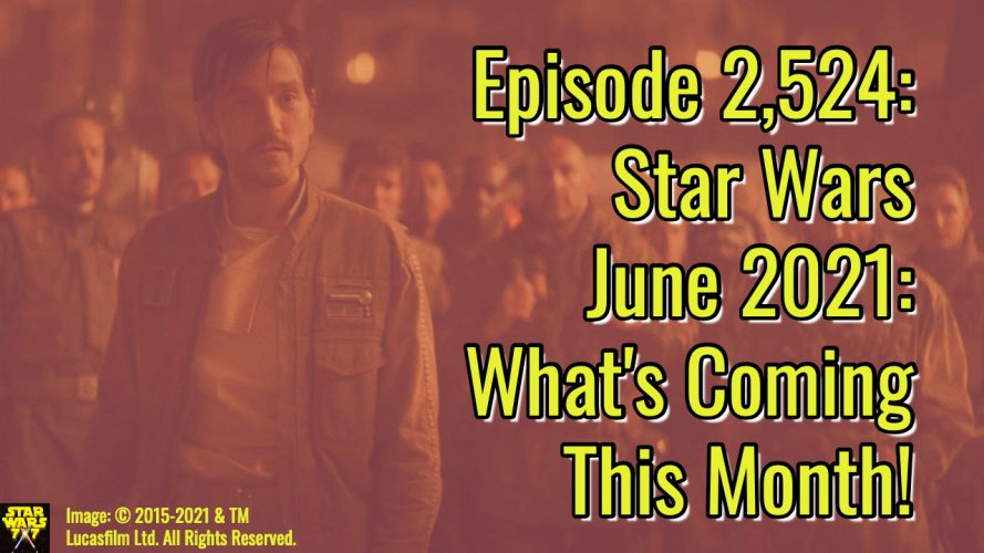 Episode 2,524: Star Wars June 2021: What's Coming This Month!
