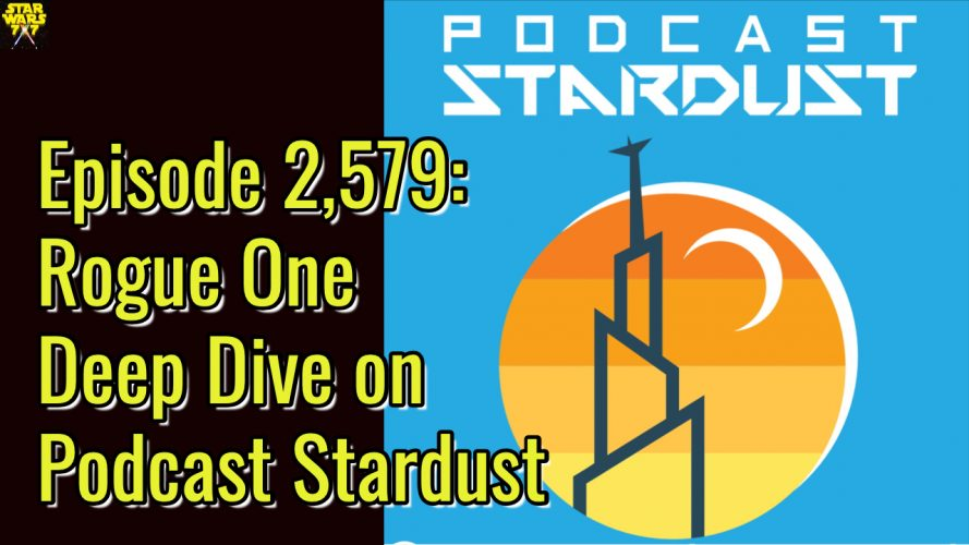 2579-star-wars-rogue-one-podcast-stardust-yt